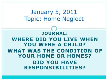 January 5, 2011 Topic: Home Neglect