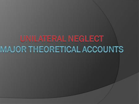 Unilateral neglect major theoretical accounts