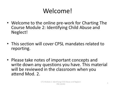 Welcome! Welcome to the online pre-work for Charting The Course Module 2: Identifying Child Abuse and Neglect! This section will cover CPSL mandates related.