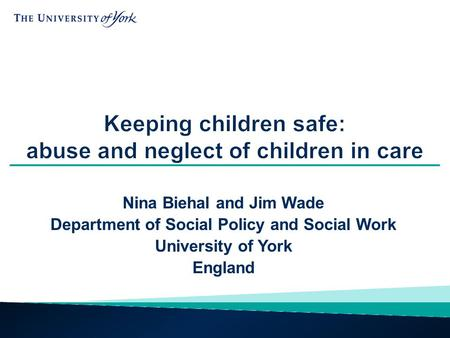 Nina Biehal and Jim Wade Department of Social Policy and Social Work University of York England.