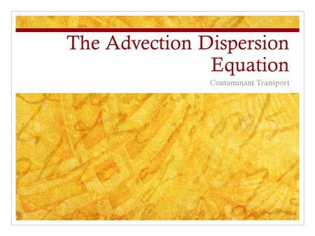 The Advection Dispersion Equation Contaminant Transport.