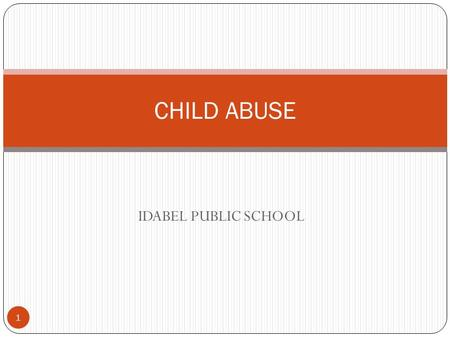 IDABEL PUBLIC SCHOOL CHILD ABUSE 1. Reporting The Department of Human Services has a statewide centralized hotline for reporting child abuse or neglect.