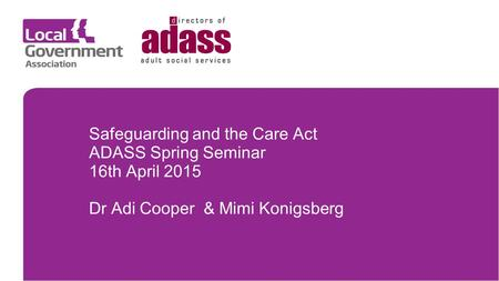 Safeguarding and the Care Act ADASS Spring Seminar 16th April 2015