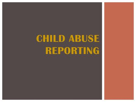CHILD ABUSE REPORTING.  It is estimated that three children die each day in this nation as a result of child abuse.  Every day thousands of children.