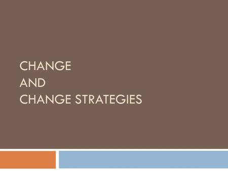 CHANGE AND CHANGE STRATEGIES. Three Change Strategies  Power / Coercive  Rational / Economic  Normative / Re-educative.