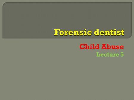 Child Abuse Lecture 5.  Abuse can involve children, women, men and the elderly.  The dental team can assist in early detection of someone being abused.
