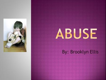 By: Brooklyn Ellis.  Child abuse is more than bruises and broken bones. While physical abuse might be the most visible sign, other types of abuse, such.