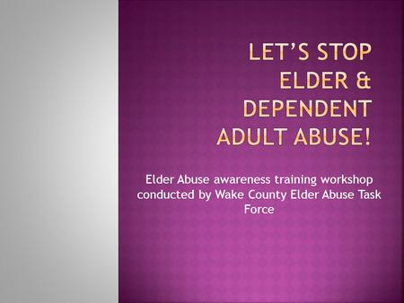 Elder Abuse awareness training workshop conducted by Wake County Elder Abuse Task Force.