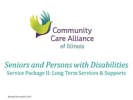 Seniors and Persons with Disabilities Service Package II: Long Term Services & Supports Revised November 2013.