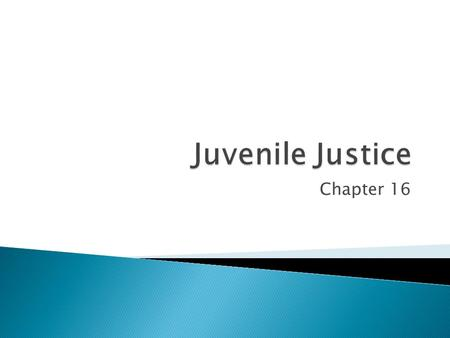 Chapter 16.  A. It is most important that juveniles be rehabilitated.  B. It is most important that juveniles be held accountable and.