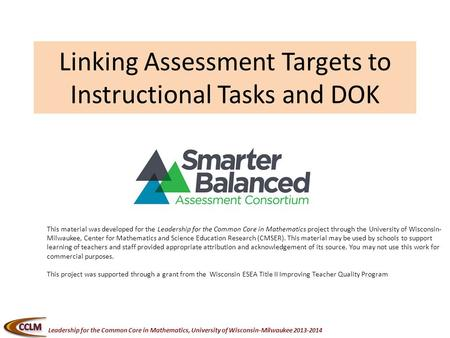 Leadership for the Common Core in Mathematics, University of Wisconsin-Milwaukee 2013-2014 Linking Assessment Targets to Instructional Tasks and DOK This.