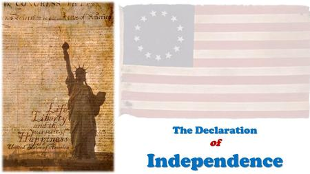 The Declaration ofIndependence. Why?  The Declaration came 442 days after the first shots of the American Revolution were fired at Lexington and Concord.