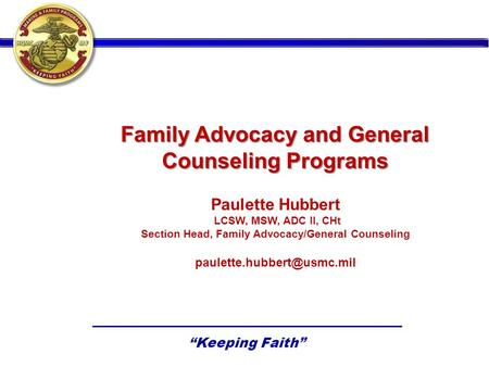 Family Advocacy and General Counseling Programs Paulette Hubbert LCSW, MSW, ADC II, CHt Section Head, Family Advocacy/General Counseling