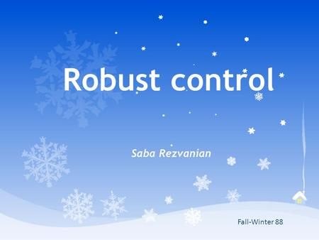 Robust control Saba Rezvanian Fall-Winter 88. Robust control A control system is robust if it is insensitive to differences between the actual system.