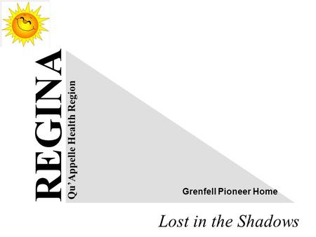 Lost in the Shadows REGINA Qu'Appelle Health Region Grenfell Pioneer Home.