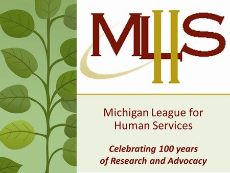 Michigan League for Human Services Celebrating 100 years of Research and Advocacy.
