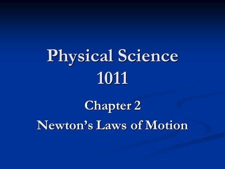 Physical Science 1011 Chapter 2 Newton's Laws of Motion.
