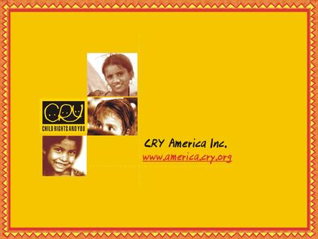 About us CRY America is Child Rights and You America Inc. A non-profit organization registered in USA A 501c3 registered organization - all donations.