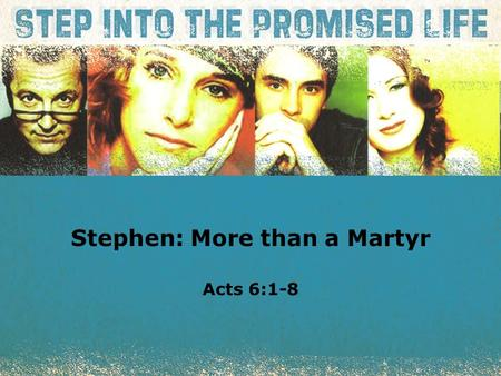 Textbox center Stephen: More than a Martyr Acts 6:1-8.