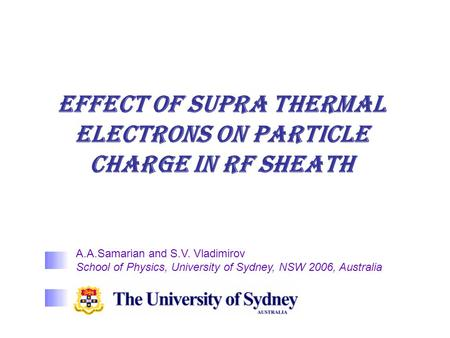 Effect of supra thermal electrons on particle charge in RF sheath A.A.Samarian and S.V. Vladimirov School of Physics, University of Sydney, NSW 2006, Australia.