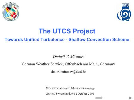 The UTCS Project Towards Unified Turbulence - Shallow Convection Scheme Dmitrii V. Mironov German Weather Service, Offenbach am Main, Germany