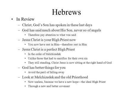 Hebrews In Review –Christ, God's Son has spoken in these last days –God has said much about His Son, never so of angels Therefore pay attention to what.