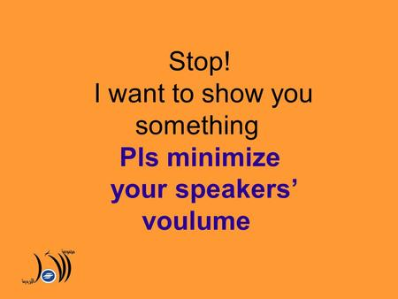 Stop! I want to show you something Pls minimize your speakers' voulume.