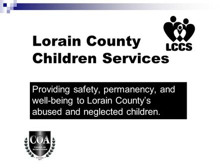 Lorain County Children Services Providing safety, permanency, and well-being to Lorain County's abused and neglected children.
