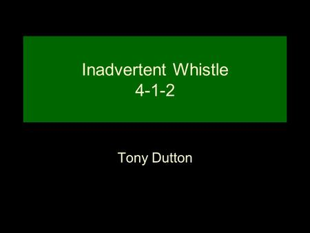 Inadvertent Whistle 4-1-2 Tony Dutton. Inadvertent Whistle Rules Apply (4-1-2-b) 4-1-3-k: a live ball not in player possession touches anything inbounds.