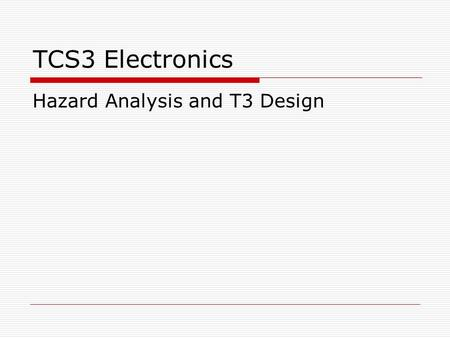TCS3 Electronics Hazard Analysis and T3 Design. Sources of Hazards  Drive or feedback components: Motor, Amplifier, Tachometer, Encoder  Mechanical: