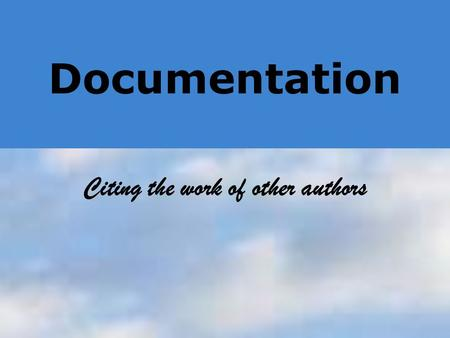 Documentation Citing the work of other authors. Library research is great...  Increases your knowledge base  Adds credibility to your writing  Takes.