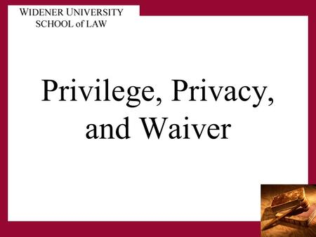 Privilege, Privacy, and Waiver. Privilege Attorney/Client In the law of evidence, a client's privilege to refuse to disclose, and to prevent any other.