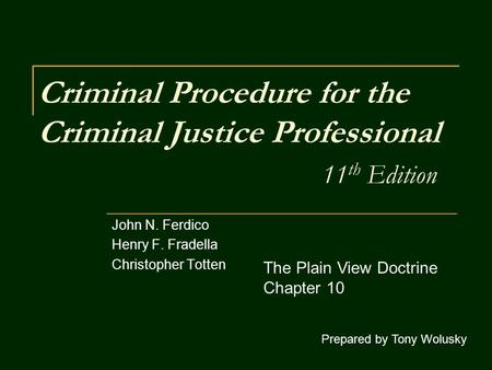 Criminal Procedure for the Criminal Justice Professional 11 th Edition John N. Ferdico Henry F. Fradella Christopher Totten Prepared by Tony Wolusky The.