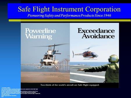 Safe Flight Instrument Corporation Pioneering Safety and Performance Products Since 1946 Proprietary Notice This document contains proprietary information.