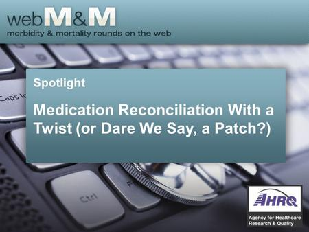 Spotlight Medication Reconciliation With a Twist (or Dare We Say, a Patch?)