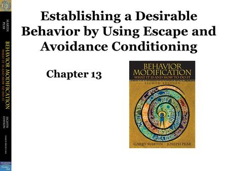 Establishing a Desirable Behavior by Using Escape and Avoidance Conditioning Chapter 13.
