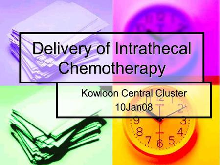 Delivery of Intrathecal Chemotherapy Kowloon Central Cluster 10Jan08.