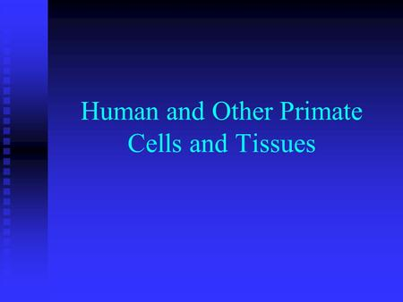 Human and Other Primate Cells and Tissues. Human Source Material Blood and blood products Blood and blood products Vaginal secretions Vaginal secretions.