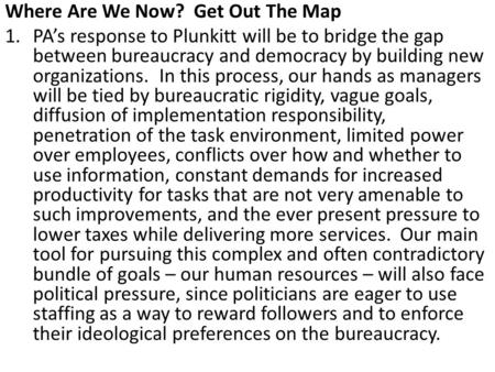 Where Are We Now? Get Out The Map 1.PA's response to Plunkitt will be to bridge the gap between bureaucracy and democracy by building new organizations.
