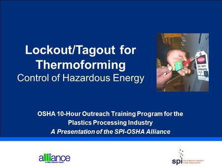 Lockout/Tagout for Thermoforming Control of Hazardous Energy OSHA 10-Hour Outreach Training Program for the Plastics Processing Industry A Presentation.