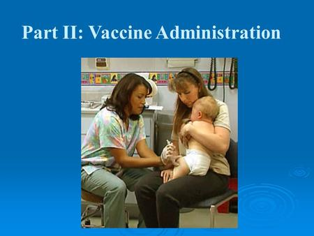 Part II: Vaccine Administration. Objectives  Participants will gain knowledge and enhance skills of current immunization issues by: Identifying common.