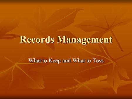 Records Management What to Keep and What to Toss.