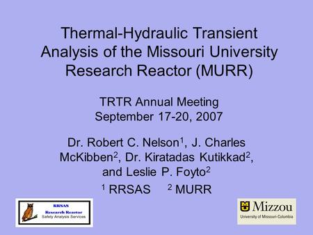 Thermal-Hydraulic Transient Analysis of the Missouri University Research Reactor (MURR) TRTR Annual Meeting September 17-20, 2007 Dr. Robert C. Nelson1,