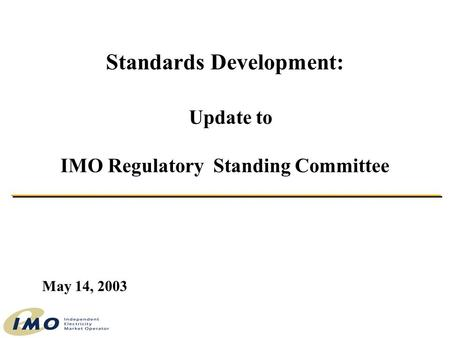 Standards Development: Update to IMO Regulatory Standing Committee May 14, 2003.