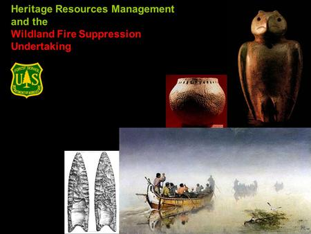 Heritage Resources Management and the Wildland Fire Suppression Undertaking.