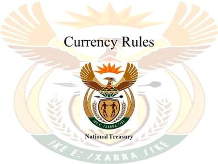Currency Rules National Treasury. Complex Web Of Currency Law 1.The foreign currency rules represent one of the most complex features of the Income Tax.