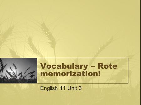 Vocabulary – Rote memorization! English 11 Unit 3.