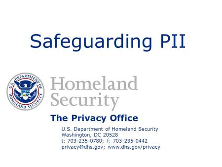 The Privacy Office U.S. Department of Homeland Security Washington, DC 20528 t: 703-235-0780; f: 703-235-0442  Safeguarding.