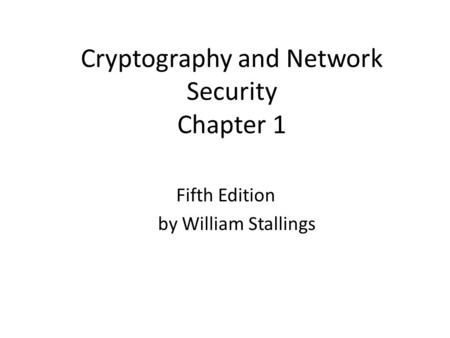 Cryptography and Network Security Chapter 1 Fifth Edition by William Stallings.