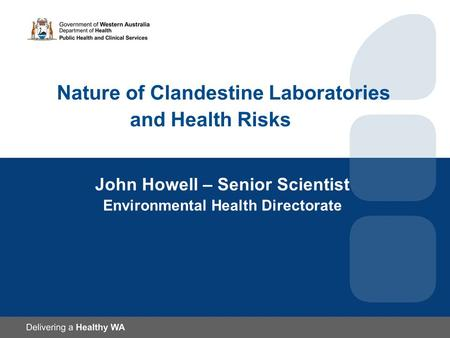 Nature of Clandestine Laboratories and Health Risks John Howell – Senior Scientist Environmental Health Directorate.